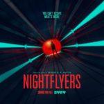 【ネタバレ】『NIGHTFLYERS/ナイトフライヤー』各話感想。Netflixが作るゲーム・オブ・スローンズになるのか!?